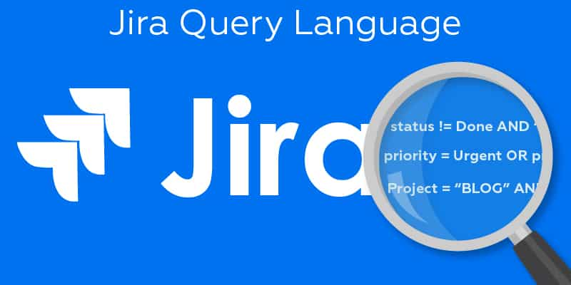 The Jira JQL Advanced Guide 2019 [How to Search Jira Issues
